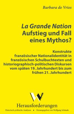 La Grande Nation Aufstieg Und Fall Eines Mythos Konstrukte